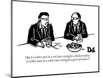 """""""Am I a white man in a red state voting for a black president, or a blue m?"""" - New Yorker Cartoon-Drew Dernavich-Mounted Premium Giclee Print"""
