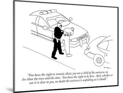 """""""You have the right to remain silent, you are a child of the universe, no ?"""" - New Yorker Cartoon-Michael Shaw-Mounted Premium Giclee Print"""