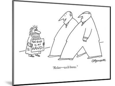 """""""Relax?we'd know."""" - New Yorker Cartoon-Charles Barsotti-Mounted Premium Giclee Print"""