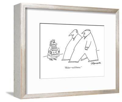 """""""Relax?we'd know."""" - New Yorker Cartoon-Charles Barsotti-Framed Premium Giclee Print"""