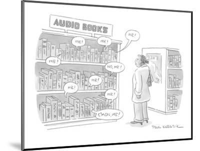 "A shelf of audio books calls out to a customer ""me!"" ""no, me!"" ""c'mon, me!? - New Yorker Cartoon-Paul Karasik-Mounted Premium Giclee Print"