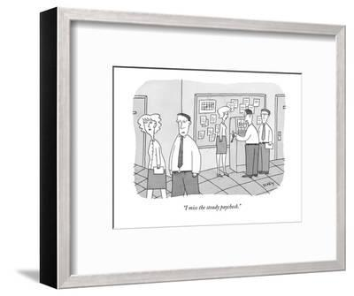 """""""I miss the steady paycheck."""" - New Yorker Cartoon-Peter C. Vey-Framed Premium Giclee Print"""
