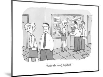 """""""I miss the steady paycheck."""" - New Yorker Cartoon-Peter C. Vey-Mounted Premium Giclee Print"""