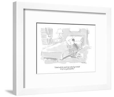 """I don't ask for much, but what I get should be of very good quality."" - New Yorker Cartoon-Dean Vietor-Framed Premium Giclee Print"