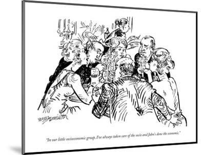 """""""In our little socioeconomic group, I've always taken care of the socio an?"""" - New Yorker Cartoon-William Hamilton-Mounted Premium Giclee Print"""