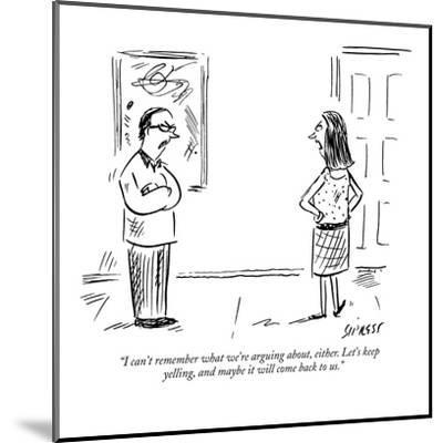 """I can't remember what we're arguing about, either. Let's keep yelling, an?"" - New Yorker Cartoon-David Sipress-Mounted Premium Giclee Print"