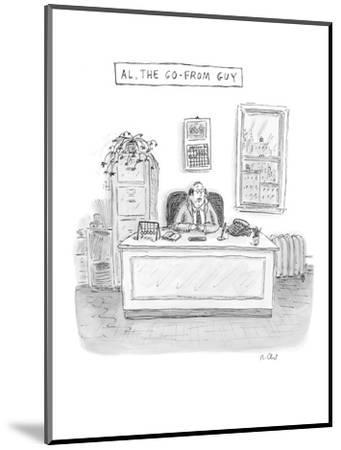 Al, The Go-From Guy - New Yorker Cartoon-Roz Chast-Mounted Premium Giclee Print