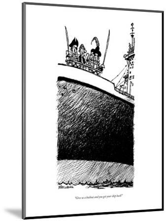 """Give us a bailout and you get your ship back!"" - New Yorker Cartoon-Mike Luckovich-Mounted Premium Giclee Print"