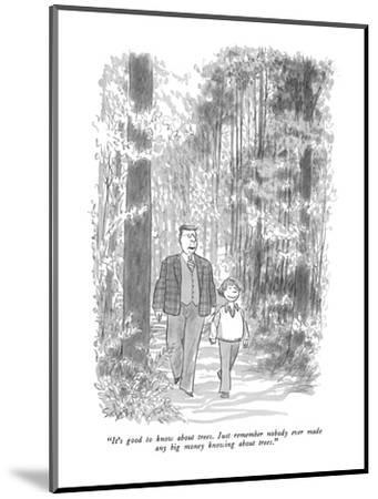 """""""It's good to know about trees.  Just remember nobody ever made any big mo?"""" - New Yorker Cartoon-Charles Saxon-Mounted Premium Giclee Print"""