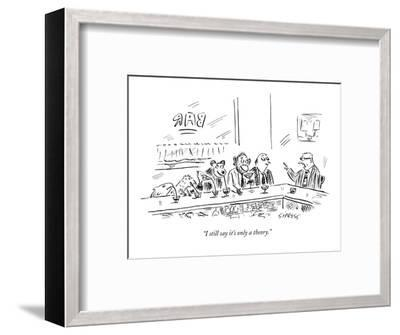 """""""I still say it's only a theory."""" - New Yorker Cartoon-David Sipress-Framed Premium Giclee Print"""