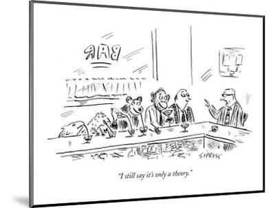 """""""I still say it's only a theory."""" - New Yorker Cartoon-David Sipress-Mounted Premium Giclee Print"""