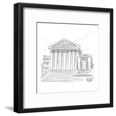 A scoreboard outside the Supreme Court. - New Yorker Cartoon-Christopher Weyant-Framed Premium Giclee Print