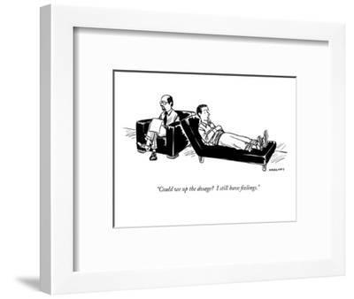 """""""Could we up the dosage?  I still have feelings."""" - New Yorker Cartoon-Alex Gregory-Framed Premium Giclee Print"""
