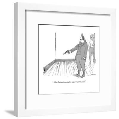 """Our last exterminator wasn't worth jack."" - New Yorker Cartoon-Michael Crawford-Framed Premium Giclee Print"