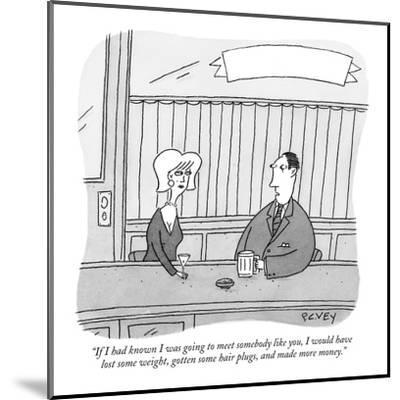 """""""If I had known I was going to meet somebody like you, I would have lost  ?"""" - New Yorker Cartoon-Peter C. Vey-Mounted Premium Giclee Print"""