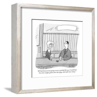 """""""If I had known I was going to meet somebody like you, I would have lost  ?"""" - New Yorker Cartoon-Peter C. Vey-Framed Premium Giclee Print"""