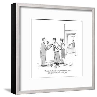 """Really, I'm fine. It was just a fleeting sense of  purpose?I'm sure it wi?-Tom Cheney-Framed Premium Giclee Print"