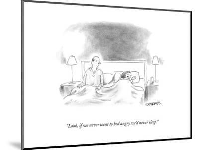 """""""Look, if we never went to bed angry we'd never sleep."""" - New Yorker Cartoon-Pat Byrnes-Mounted Premium Giclee Print"""
