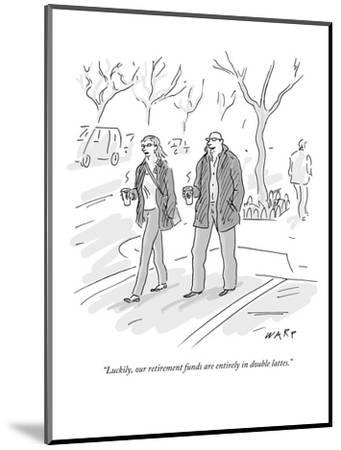 """Luckily, our retirement funds are entirely in double lattes."" - New Yorker Cartoon-Kim Warp-Mounted Premium Giclee Print"