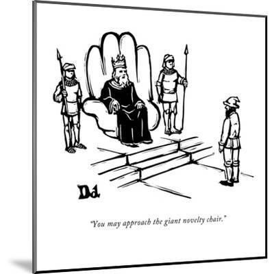 """""""You may approach the giant novelty chair."""" - New Yorker Cartoon-Drew Dernavich-Mounted Premium Giclee Print"""