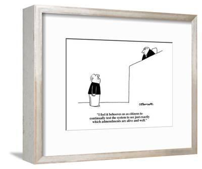 """I feel it behooves us as citizens to continually test the system to see j?"" - Cartoon-Charles Barsotti-Framed Premium Giclee Print"