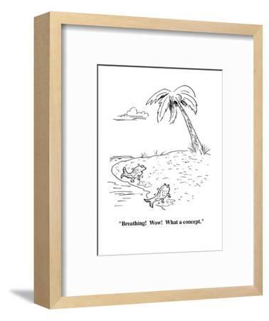 """""""Breathing!  Wow!  What a concept."""" - Cartoon-Aaron Bacall-Framed Premium Giclee Print"""