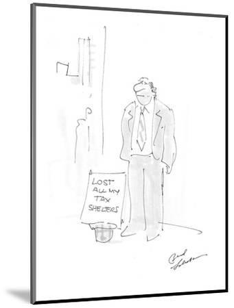 """Man standing on corner with sign that reads; """"Lost All My Tax Shelters."""" - Cartoon-Bernard Schoenbaum-Mounted Premium Giclee Print"""