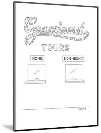 Graceland Tours-Ironic/Non-Ironic - New Yorker Cartoon-Alex Gregory-Mounted Premium Giclee Print