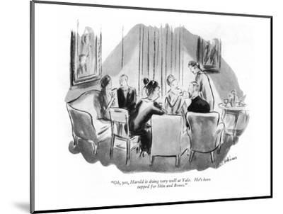 """Oh, yes, Harold is doing very well at Yale.  He's been tapped for Skin an?"" - New Yorker Cartoon-Helen E. Hokinson-Mounted Premium Giclee Print"
