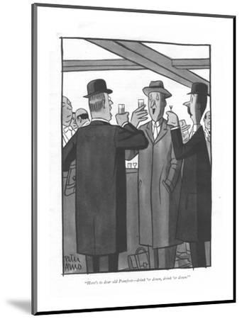 """""""Here's to dear old Pomfret?drink 'er down, drink 'er down."""" - New Yorker Cartoon-Peter Arno-Mounted Premium Giclee Print"""