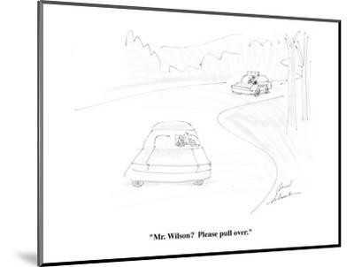 """Mr. Wilson?  Please pull over."" - Cartoon-Bernard Schoenbaum-Mounted Premium Giclee Print"