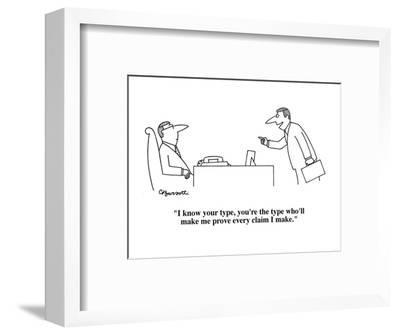 """""""I know your type, you're the type who'll make me prove every claim I make?"""" - Cartoon-Charles Barsotti-Framed Premium Giclee Print"""