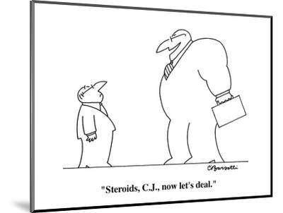"""""""Steroids, C.J., now let's deal."""" - Cartoon-Charles Barsotti-Mounted Premium Giclee Print"""