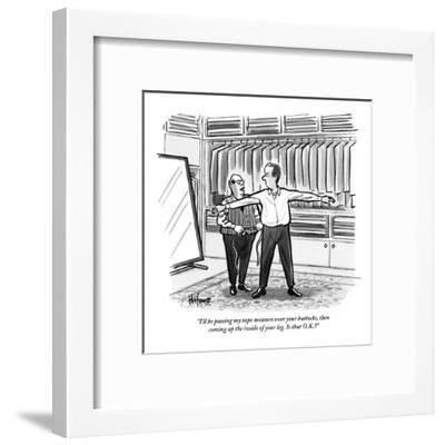 """""""I'll be passing my tape measure over your buttocks, then coming up the in?"""" - New Yorker Cartoon-Kaamran Hafeez-Framed Premium Giclee Print"""