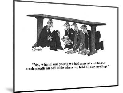 """""""Yes, when I was young we had a secret clubhouse underneath an old table w?"""" - Cartoon-William Haefeli-Mounted Premium Giclee Print"""