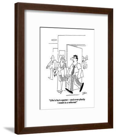 """Life is but a game?and everybody I meet is a referee!"" - Cartoon-Bob Zahn-Framed Premium Giclee Print"