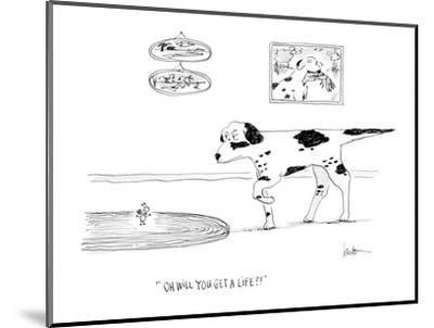 """""""Oh will you get a life?!"""" - Cartoon-Mary Lawton-Mounted Premium Giclee Print"""