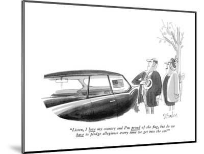 """""""Listen, I love my country and I'm proud of the flag, but do we have to pl?"""" - New Yorker Cartoon-Dana Fradon-Mounted Premium Giclee Print"""