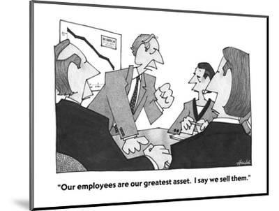 """""""Our employees are our greatest asset.  I say we sell them."""" - Cartoon-William Haefeli-Mounted Premium Giclee Print"""