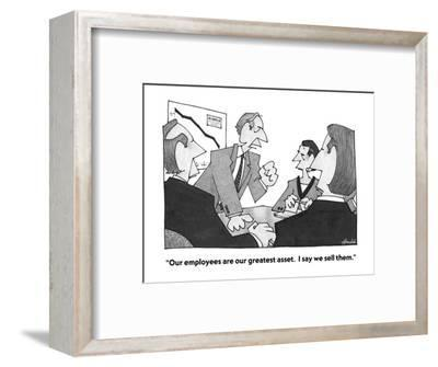 """""""Our employees are our greatest asset.  I say we sell them."""" - Cartoon-William Haefeli-Framed Premium Giclee Print"""
