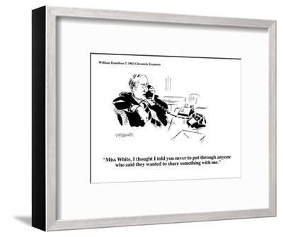 """Miss White, I thought I told you never to put through anyone who said the?"" - Cartoon-William Hamilton-Framed Premium Giclee Print"