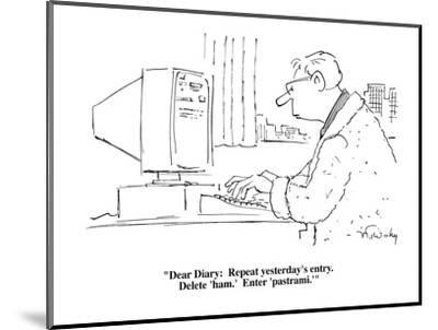"""""""Dear Diary:  Repeat yesterday's entry.  Delete 'ham.'  Enter 'pastrami.'"""" - Cartoon-Mike Twohy-Mounted Premium Giclee Print"""