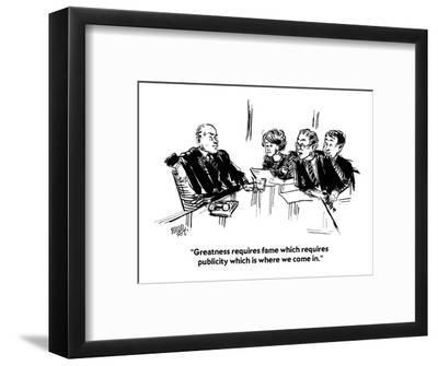 """""""Greatness requires fame which requires publicity which is where we come i?"""" - Cartoon-William Hamilton-Framed Premium Giclee Print"""