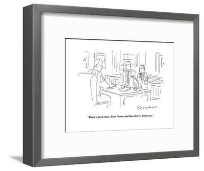 """""""There's good crazy, Your Honor, and then there's bad crazy.""""  - Cartoon-Danny Shanahan-Framed Premium Giclee Print"""