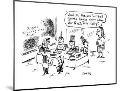 And did the pro football games begin right after the feast, Mrs. Kelly?' - Cartoon-David Sipress-Mounted Premium Giclee Print