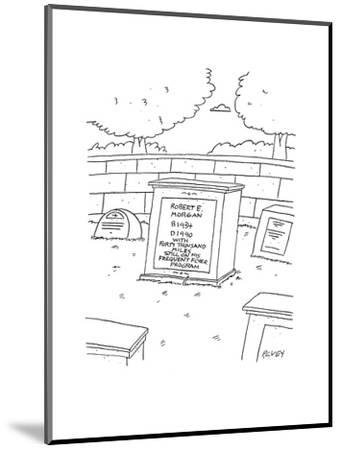 In a graveyard in a cemetery there lies a headstone that reads 'Robert E. ? - Cartoon-Peter C. Vey-Mounted Premium Giclee Print
