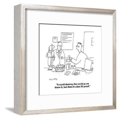 """It could destroy the world as we know it, but then it's also 50 proof."" - Cartoon-Peter C. Vey-Framed Premium Giclee Print"