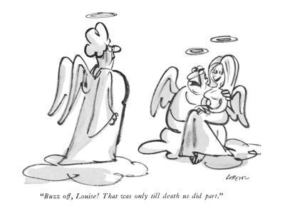 """""""Buzz off, Louise!  That was only till death us did part."""" - New Yorker Cartoon-Lee Lorenz-Framed Premium Giclee Print"""
