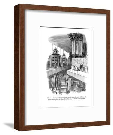 """There's no denying the profound impact all this has on the course of huma?"" - New Yorker Cartoon-Robert Weber-Framed Premium Giclee Print"