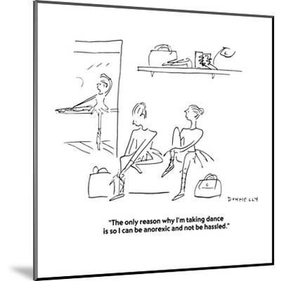 """The only reason why I'm taking dance is so I can be anorexic and not be h?"" - Cartoon-Liza Donnelly-Mounted Premium Giclee Print"